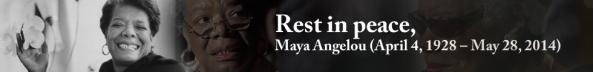 QUOTATIONS OF MAYA ANGELOU (4 APRIL 1928 - 28 MAY 2014)