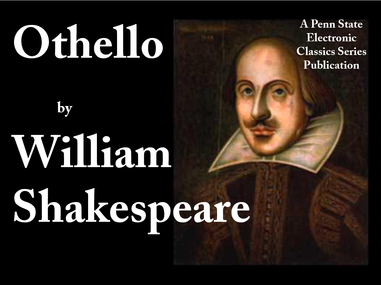 the characteristics of the main character in othello a play by william shakespeare Introduction in shakespeare's play, the tragedy of othello bianca is a female character who plays a pivotal role in the development of the plot it is correct about her character that she is a prostitute, she is famous for this position there are as many opinions as the readers about her character according to the theme of the play.