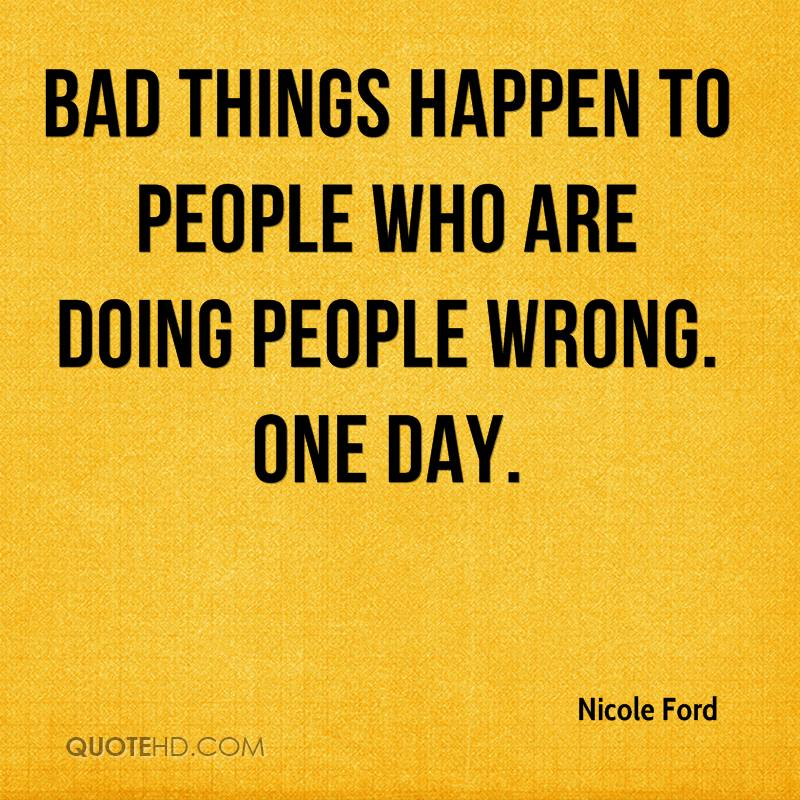 Nicole Ford Quote Bad Things Happen To People Who Are Doing People