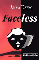 FACELESS BY AMMA DARKO….REVIEWS,ANALYSES AND CRITIQUES (PARTS 5-6)