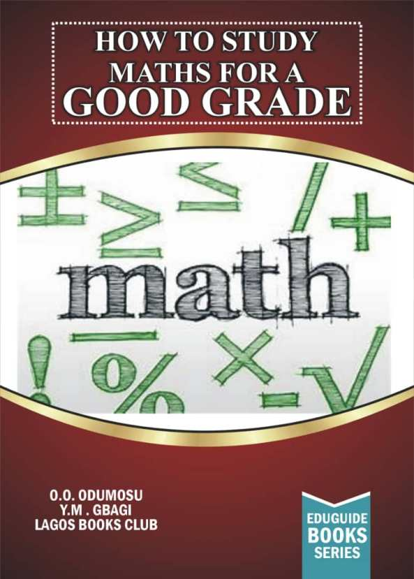 HOW TO STUDY MATHS FOR A GOOD GRADE BY KAYODE ODUMOSU AND MORENIKE GBAGI